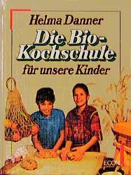 Die Bio - Kochschule für unsere Kinder - Helma Danner