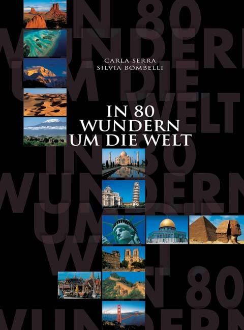 In 80 Wundern um die Welt. Traumreise durch die Kontinente - Carla Serra