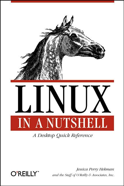 Linux in a Nutshell. A Desktop Quick Reference....