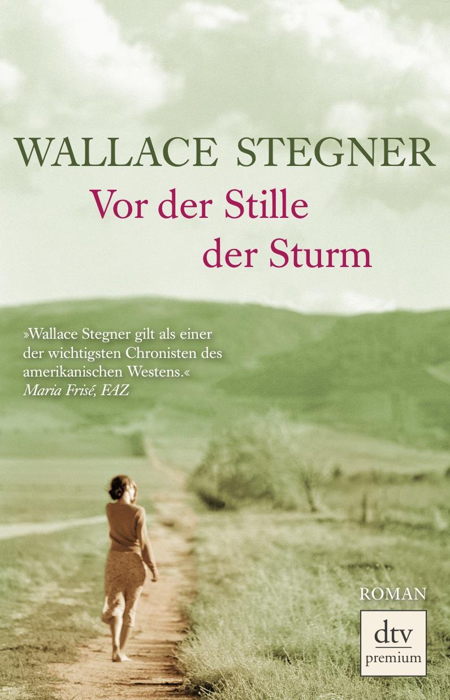 Vor der Stille der Sturm: Roman - Wallace Stegner