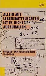Allein mit Lebensmittelkarten ist es nicht auszuhalten . . . - Autoren- und Verlegerbriefe 1945 - 1949 - Elmar Faber [Broschiert]