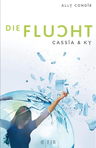 Cassia & Ky - Band 02: Die Flucht - Ally Condie [2. Auflage]