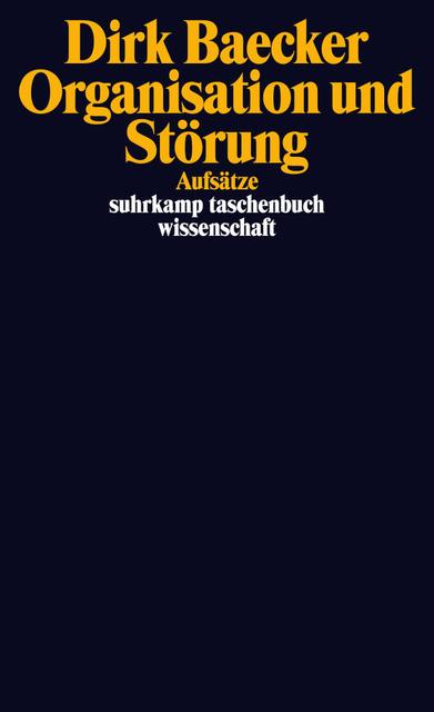 Organisation und Störung: Aufsätze (suhrkamp taschenbuch wissenschaft) - Dirk Baecker