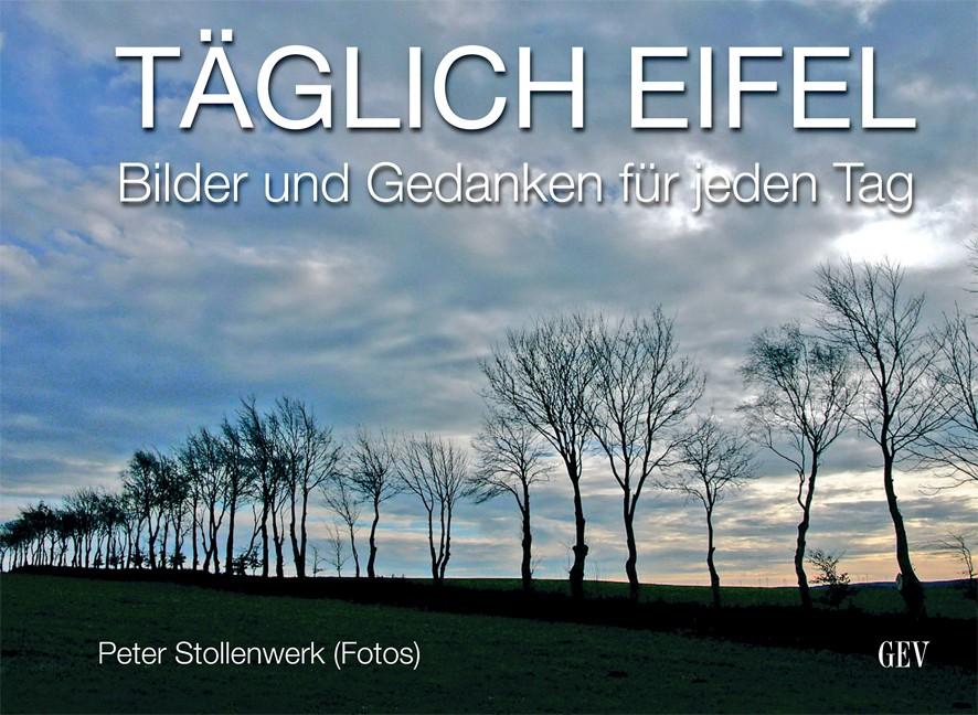 Täglich Eifel: Bilder und Gedanken für jeden Tag