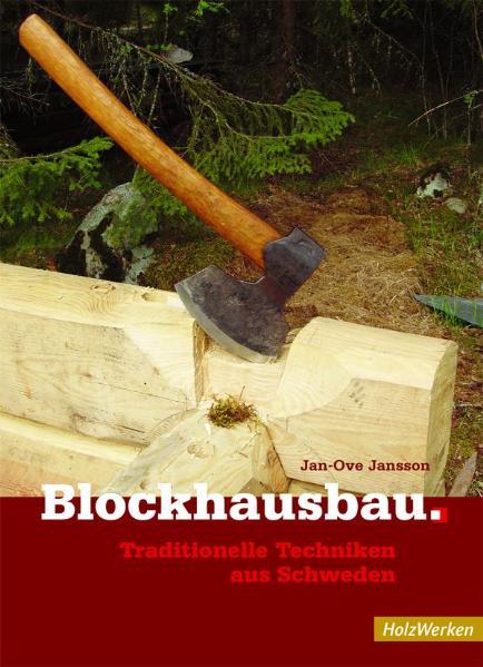 Blockhausbau: Traditionelle Techniken aus Schweden - Jan-Ove Jansson