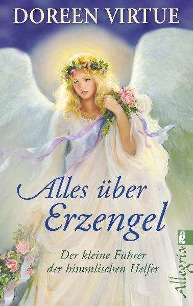 Alles über Erzengel: Der kleine Führer der himmlischen Helfer - Doreen Virtue