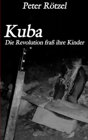 Kuba - Die Revolution frass ihre Kinder