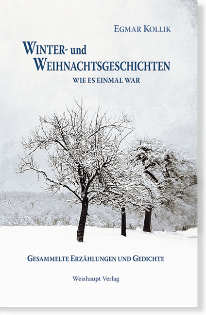 Winter- und Weihnachtsgeschichten: Wie es einmal war - Egmar Kollik