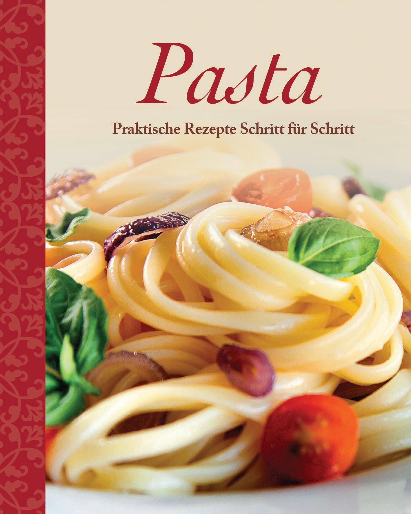 Pasta: Praktische Rezepte Schritt für Schritt - Parragon
