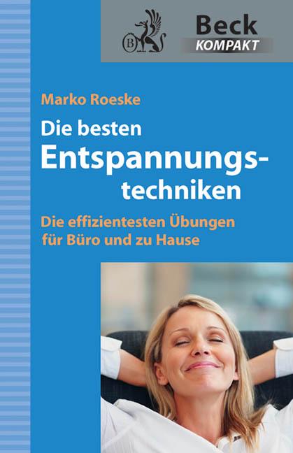 Die besten Entspannungstechniken: Die effizientesten Übungen und Techniken für zwischendurch - Marko Roeske