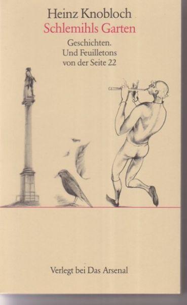 Schlemihls Garten: Geschichten. Und Feuilletons...