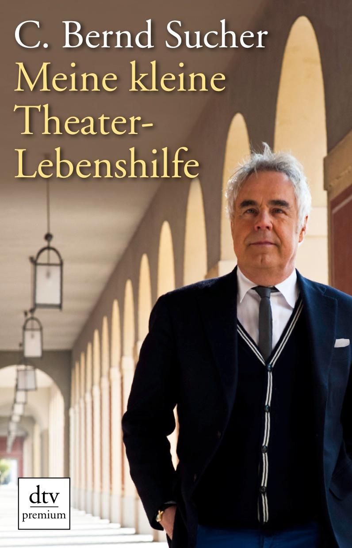Meine kleine Theater-Lebenshilfe - C. Bernd Sucher