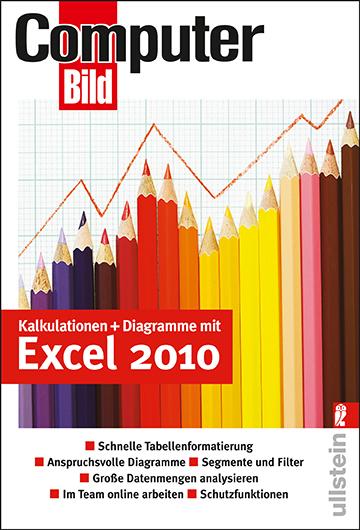 Kalkulationen + Diagramme mit Excel 2010: Schnelle Tabellenformatierung, Anspruchsvolle Diagramme, Segmente und Filter, Große Datenmengen analysieren, Im Team online arbeiten, Schutzfunktionen
