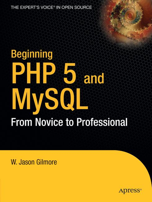 Beginning PHP 5 and MySQL: From Novice to Profe...