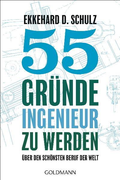 55 Gründe, Ingenieur zu werden: Über den schöns...