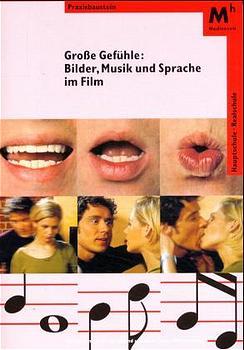 Große Gefühle: Bilder, Musik und Sprache im Fil...