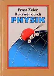 Kurzweil durch Physik - Ernst Zeier