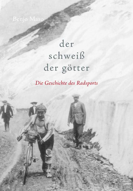 Der Schweiß der Götter: Die Geschichte des Rads...