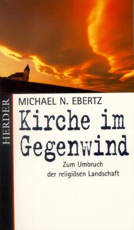 Kirche im Gegenwind. Zum Umbruch der religiösen...