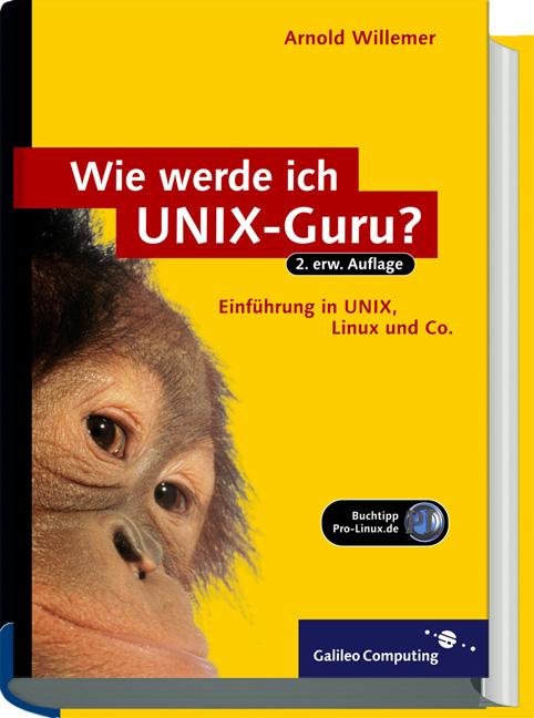 Wie werde ich UNIX-Guru?: Einstieg in UNIX, Lin...