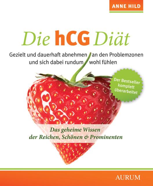 Die hCG-Diät: Das geheime Wissen der Reichen, Schönen & Prominenten - Anne Hild