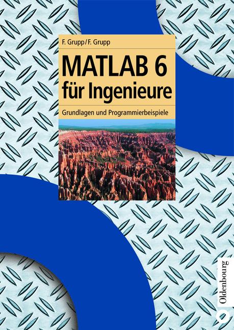MATLAB 6 für Ingenieure. Grundlagen und Program...