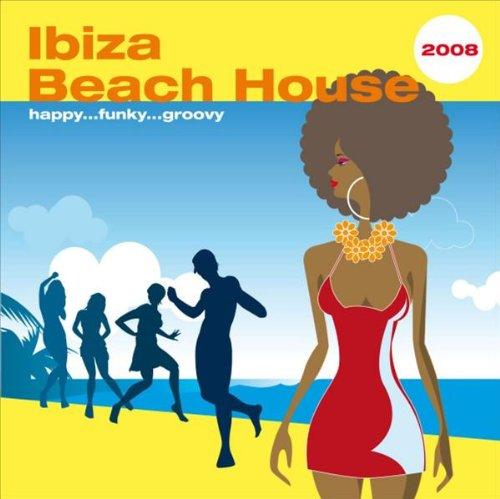 Ibiza Beach House 2008 ...happy, funky, groovy ...