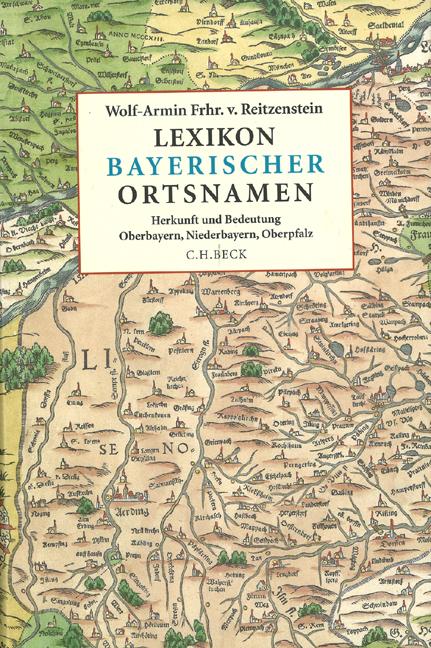 Lexikon bayerischer Ortsnamen: Herkunft und Bedeutung. Oberbayern, Niederbayern, Oberpfalz - Wolf-Armin von Reitzenstein