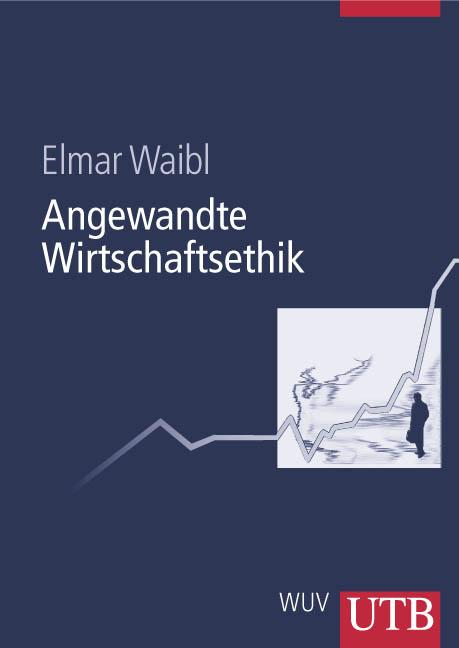 Angewandte Wirtschaftsethik (Uni-Taschenbücher L) - Elmar Waibl