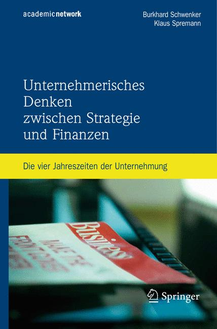 Unternehmerisches Denken zwischen Strategie und Finanzen: Die vier Jahreszeiten der Unternehmung - Burkhard Schwenker