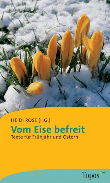 Vom Eise befreit. Texte für Frühjahr und Ostern...