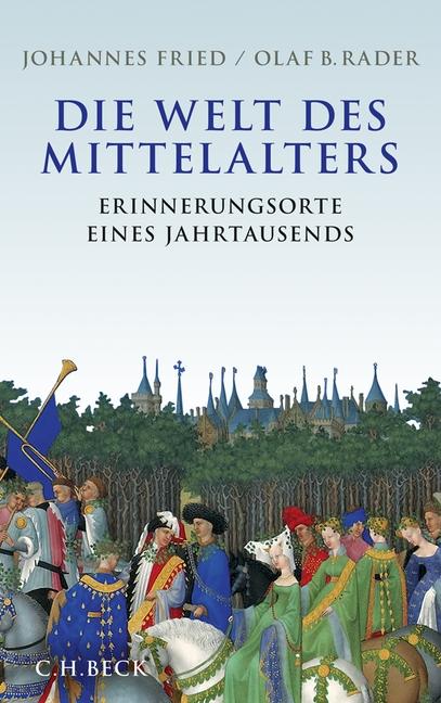Die Welt des Mittelalters: Erinnerungsorte eines Jahrtausends