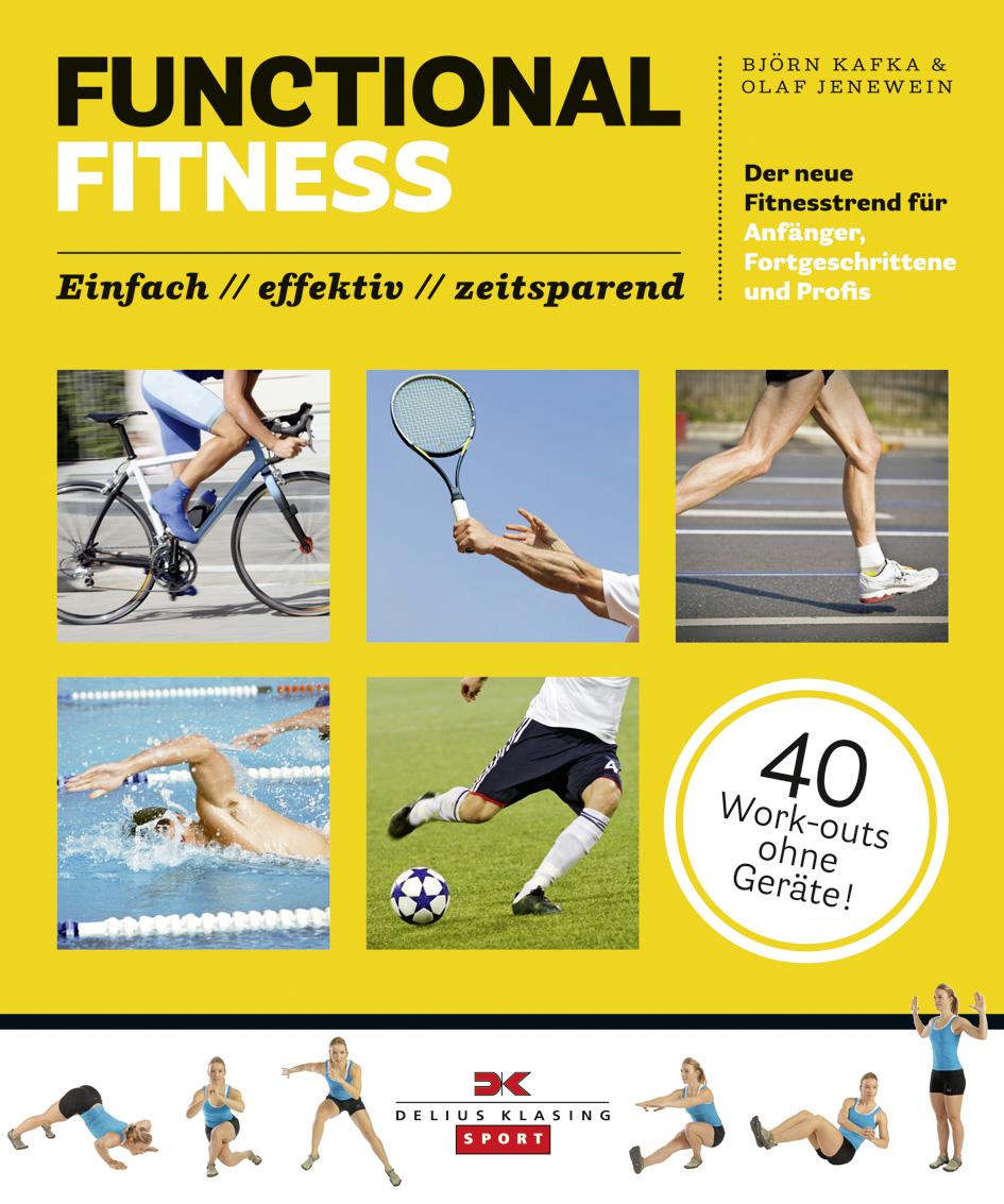 Functional Fitness: Der neue Fitnesstrend für Anfänger, Fortgeschrittene und Profis: einfach / effektiv / zeitsparend -