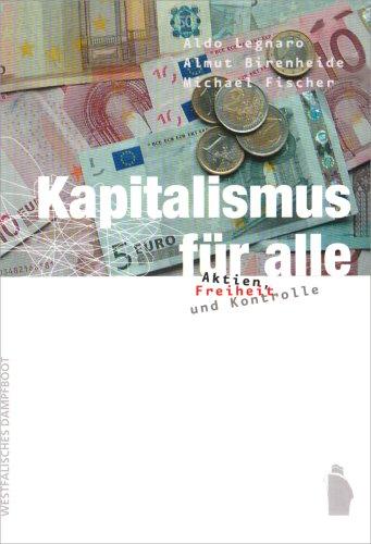 Kapitalismus für alle. Aktien, Freiheit und Kon...