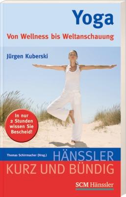 Yoga: Von Wellness bis Weltanschauung - Jürgen Kuberski