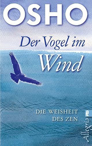 Der Vogel im Wind: Die Weisheit des Zen - Osho