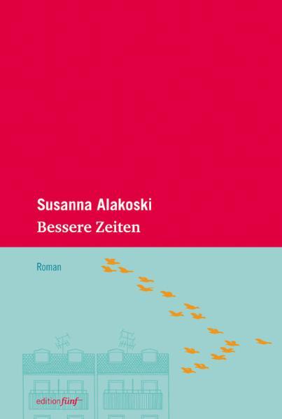 Bessere Zeiten. Roman - Susanna Alakoski