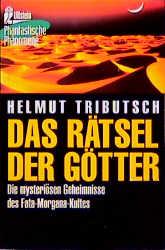 Das Rätsel der Götter. Die mysteriösen Geheimnisse des Fata- Morgana- Kultes. - Helmut Tributsch