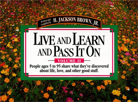 Live and Learn and Pass It on: People Ages 5 to 95 Share What They´Ve Discovered About Life, Love, and Other Good Stuff: 002