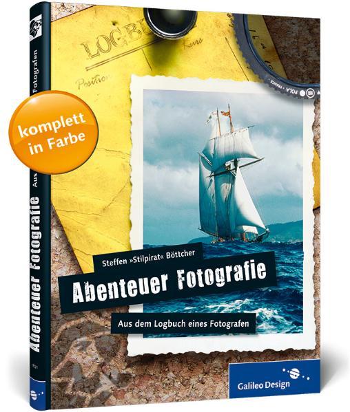 Abenteuer Fotografie: Aus dem Logbuch eines Fot...
