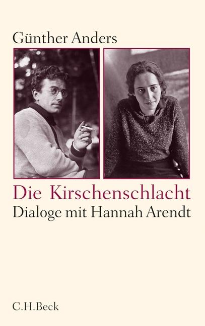 Die Kirschenschlacht: Dialoge mit Hannah Arendt - Guenther Anders