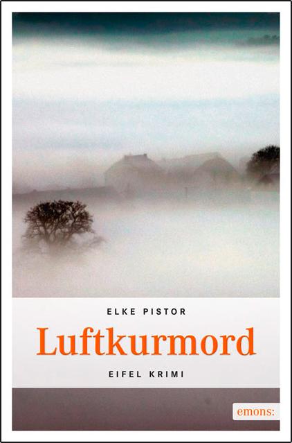 Luftkurmord: Eifel Krimi - Elke Pistor