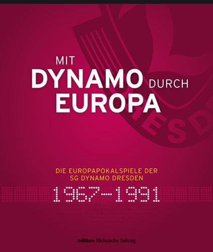 Mit Dynamo durch Europa: Die Europapokalspiele der SG Dynamo Dresden 1967-1991 - Jens Genschmar