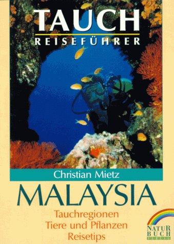 Tauchreiseführer Malaysia. Tauchregionen, Tiere...