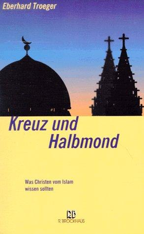 Kreuz und Halbmond. Was Christen vom Islam wiss...