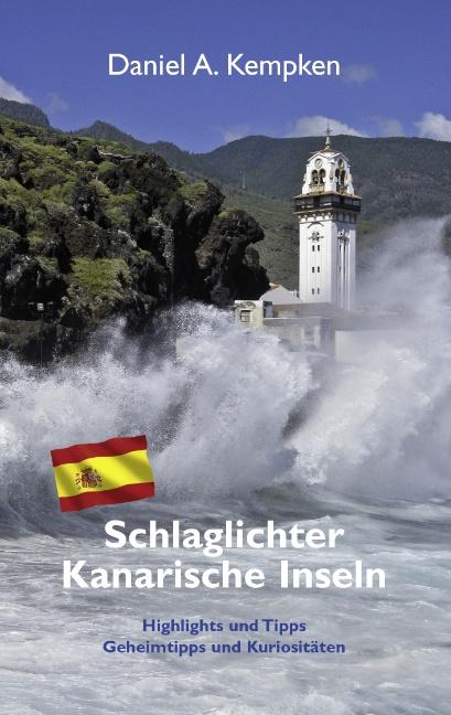 Schlaglichter Kanarische Inseln: Highlights und Tipps, Geheimtipps und Kuriositäten - Daniel A. Kempken