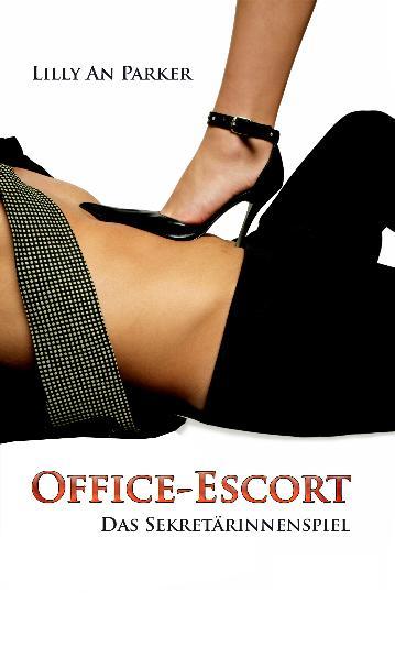 Office-Escort: Das Sekretärinnenspiel - Lilly A...