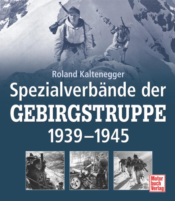 Spezialverbände der Gebirgstruppe 1939 - 1945 - Roland Kaltenegger