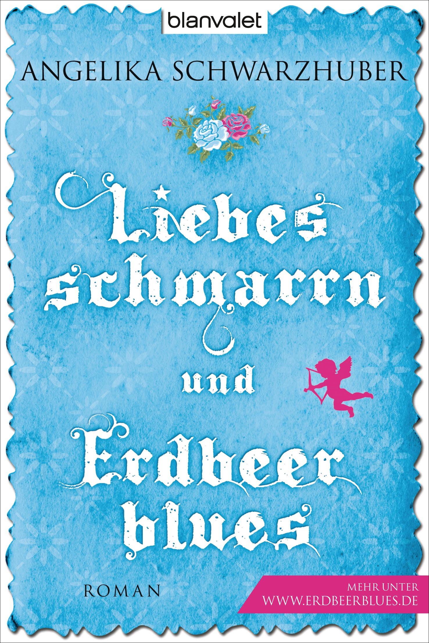 Liebesschmarrn und Erdbeerblues: Roman - Angelika Schwarzhuber