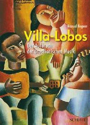 Villa-Lobos: Der Aufbruch der brasilianischen M...